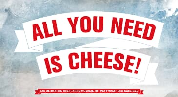 All You Need Is Cheese - Das 50er Jahre Musical
